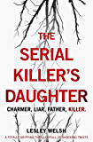 The Serial Killer's Daughter: A totally gripping thriller full of shocking twists (English Edition)