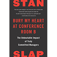 Bury My Heart at Conference Room B: The Unbeatable Impact of Truly Committed Managers (English Edition)