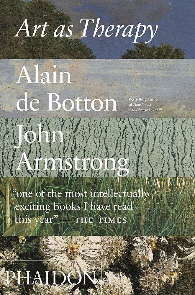 Art as therapy (Anglais) Broché – 14 novembre 2016 Alain Botton John Armstrong Phaidon Press Ltd 0714872784
