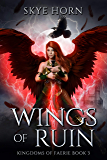 Wings of Ruin: A Young Adult Fantasy Romance Novel (Kingdoms of Faerie Book 3)