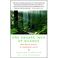 One Square Inch of Silence: One Man's Search for Natural Silence in a Noisy World (English Edition)