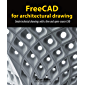 FreeCAD for architectural drawing: Create technical drawings with a free and open-source CAD (English Edition)