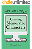 Creating Memorable Characters: Let's Write A Story!