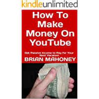 How to Make Money on YouTube: Get Passive Income to Pay for Your Next Vacation
