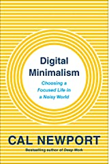 Digital Minimalism: Choosing a Focused Life in a Noisy World Hardcover