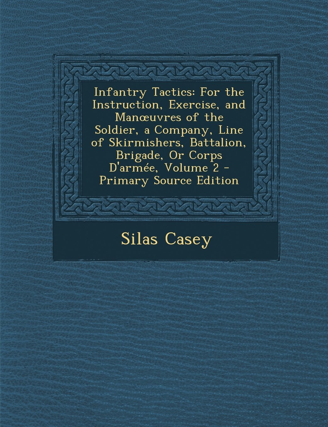 Download Infantry Tactics: For the Instruction, Exercise, and Man Uvres of the Soldier, a Company, Line of Skirmishers, Battalion, Brigade, or Co PDF