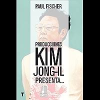 Producciones Kim Jong-Il presenta...: ...La increíble historia verdadera de Corea del Norte y del secuestro más osado de…