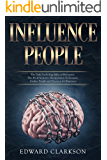 Influence People: The Dark Psychology Bible of Persuasion. This Book Includes: Manipulation Techniques, Analyze People…