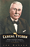 Cereal Tycoon: Henry Parsons Crowell Founder of the Quaker Oats Company: Harry Parsons Crowell Founder of the Quaker Oats Co.