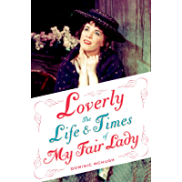 Loverly: The Life and Times of My Fair Lady (Broadway Legacies) book cover