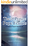 Pope Francis: The 50 Prayers Of Pope Francis: Christian Prayer Handbook (English Edition)