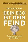 Dein Ego ist dein Feind: So besiegst du deinen größten Gegner (German Edition)