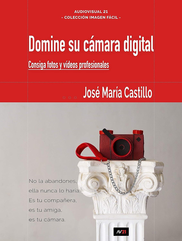 DOMINE SU CÁMARA DIGITAL: Consiga fotos y vídeos profesionales ...