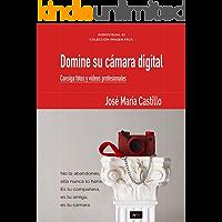 DOMINE SU CÁMARA DIGITAL: Consiga fotos y vídeos