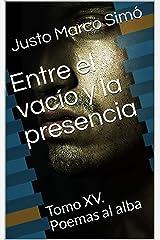 Entre el vacío y la presencia: Tomo XV. Poemas al alba (Spanish Edition) Kindle Edition
