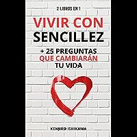 VIVIR CON SENCILLEZ + 25 PREGUNTAS QUE CAMBIARÁN TU VIDA: 2 LIBROS EN 1 PARA SER FELIZ, ELIMINAR EL ESTRÉS, LA ANSIEDAD…