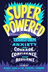 Superpowered: Transform Anxiety into Courage, Confidence, and Resilience Kindle Edition