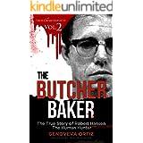 The Butcher Baker: The True Story of Robert Hansen The Human Hunter (True Crime Explicit Book 2)