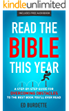 Read The Bible This Year: A Step-By-Step Guide for Overcoming Obstacles to the Best Book You'll Ever Read