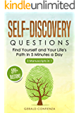 Self Discovery Questions: Find Yourself and Your Life's Path in 5 Minutes a Day (599+ Questions) (3 Manuscripts in 1)