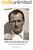 When The Legend Became Fact - The True Life of John Wayne (English Edition)