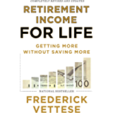 Retirement Income for Life: Getting More without Saving More (Second Edition)