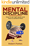 Mental Discipline: How to Set Right Goals and How to Achieve Them (Mental Discipline Series book 1)
