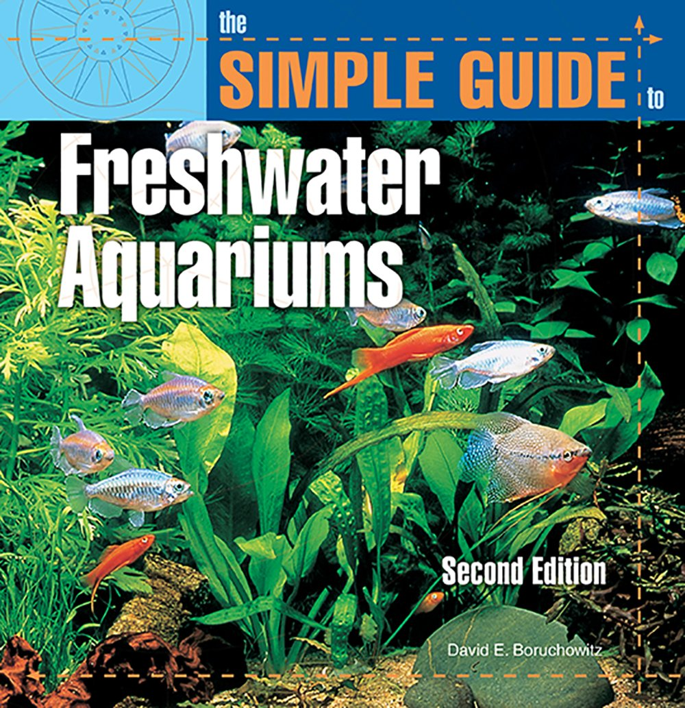 Fish aquarium guide - The Simple Guide To Freshwater Aquariums Second Edition David E Boruchowitz 9780793821228 Amazon Com Books