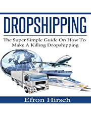 Dropshipping: The Super Simple Guide on How to Make a Killing Dropshipping