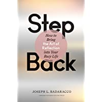 Step Back: How to Bring the Art of Reflection into Your Busy Life: Bringing the Art of Reflection Into Your Busy Life