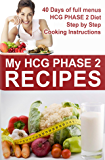 "HCG Recipes. ""MY HCG Phase 2 Recipes"".  The 500 calories day menu, for 40 days (HCG  Recipes Book 1)"