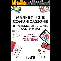 Marketing e comunicazione: Strategie, strumenti, casi pratici