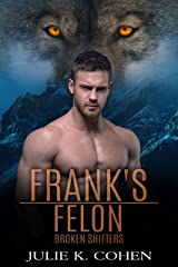 Frank's Felon: Wolf Shifter Paranormal Romance (Broken Shifters Book 5) Kindle Edition