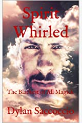 Spirit Whirled: The Blackest of All Magick Kindle Edition