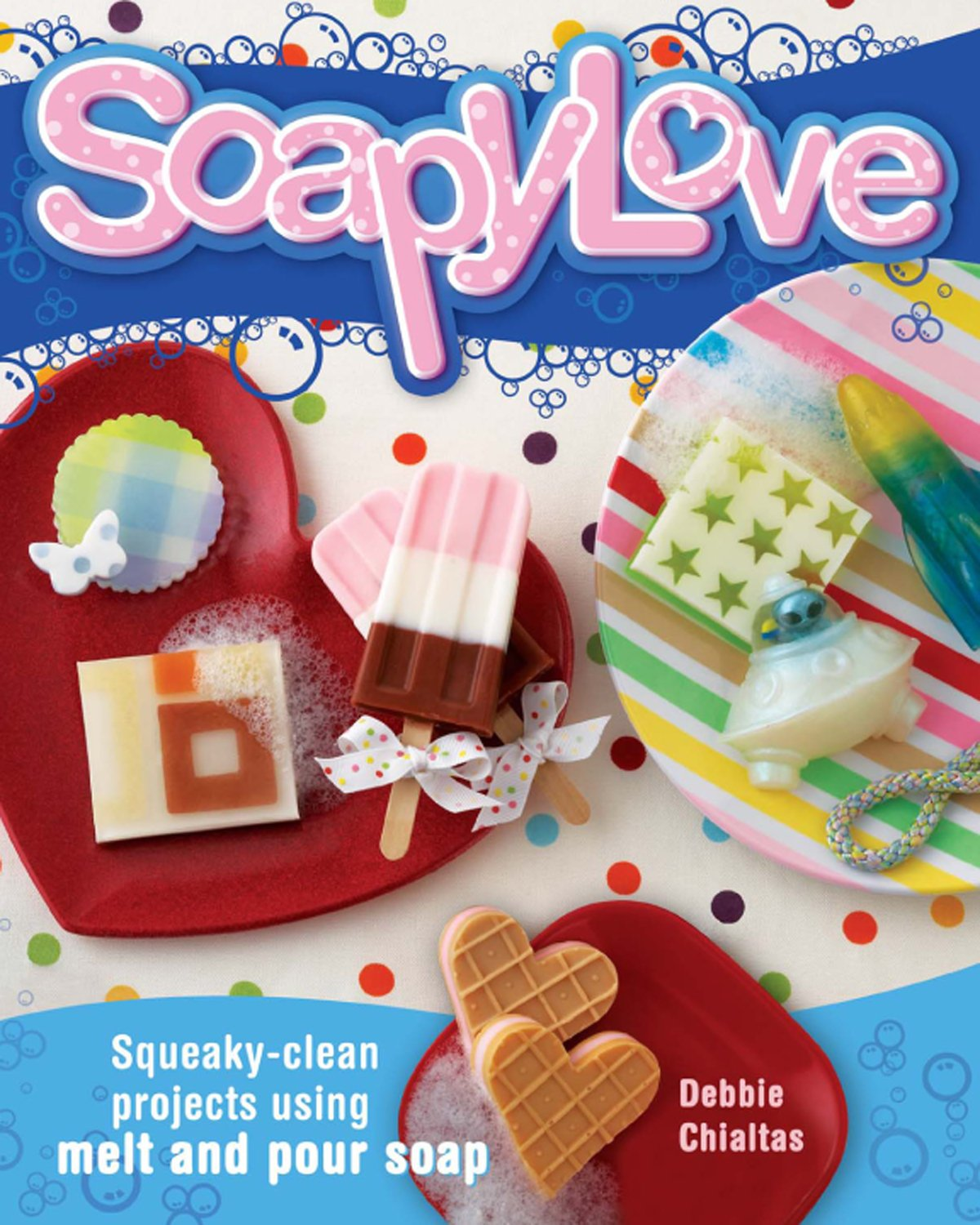 Read Online Soapylove: Squeaky-Clean Projects Using Melt-and-Pour Soap PDF