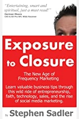 Exposure To Closure: The New Age of Frequency Marketing Kindle Edition