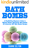 BATH BOMBS: A Step-By-Step Beginner's Guide to Making Simple, Homemade Bath Bombs + 50 Luxurious DIY Bath Bombs Recipes (bath bombs for beginners, bath ... bath salts, body scrubs) (English Edition)