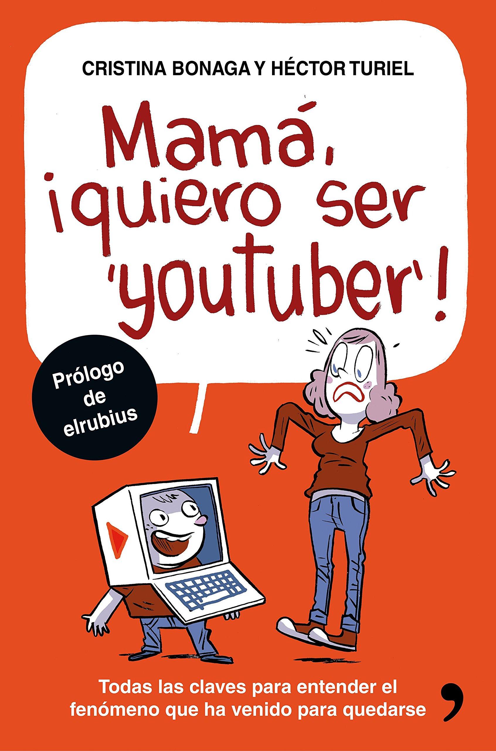 Mamá, quiero ser youtuber: Todas las claves para entender el ...