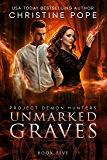 Unmarked Graves (Project Demon Hunters Book 5)