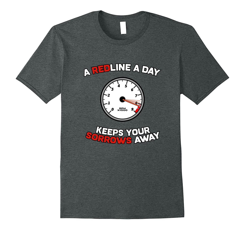 A Redline A Day Sorrows Away – Funny Car Saying Shirt
