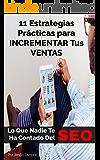 11 Estrategias Prácticas Para Aumentar Tus Ventas: Lo que Nadie Te Ha Contado del SEO (Spanish Edition)