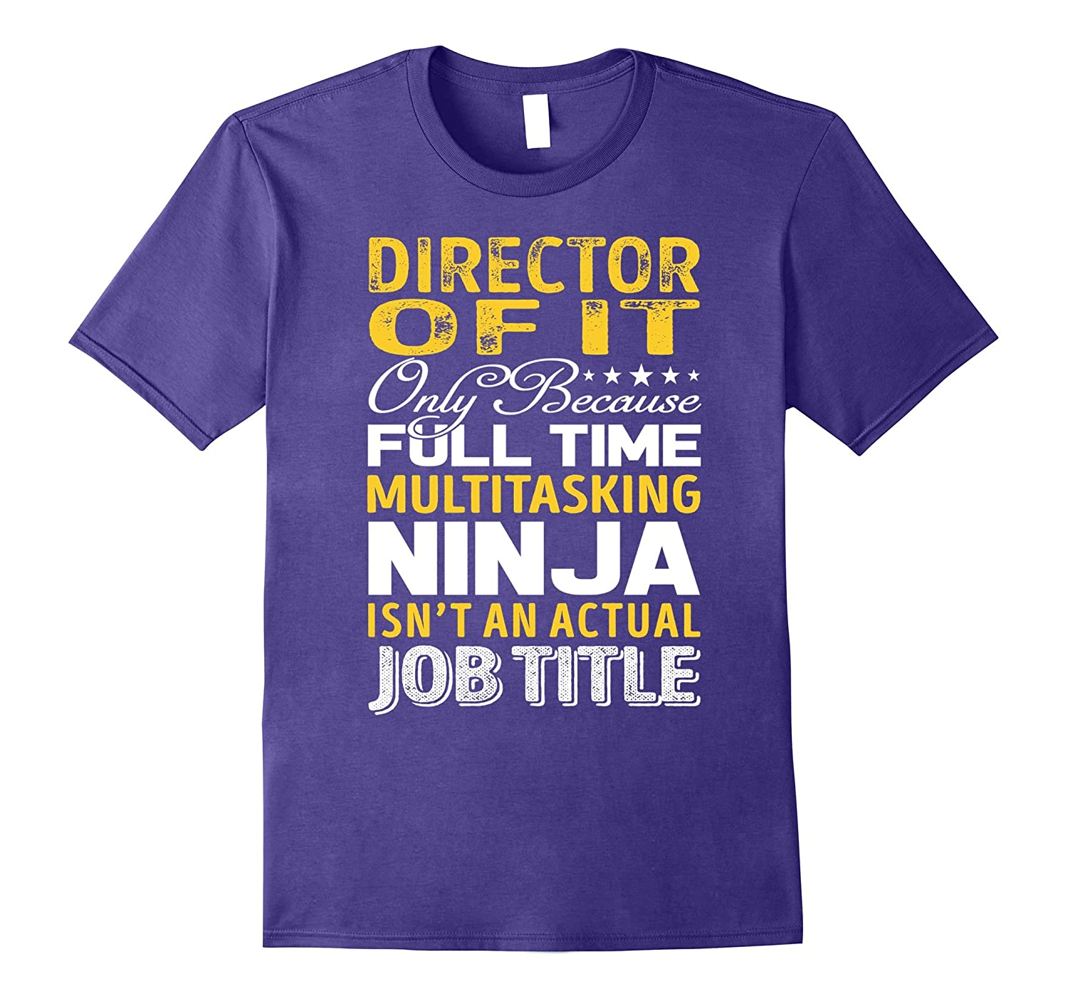 Director of IT Is Not An Actual Job Title TShirt-TJ