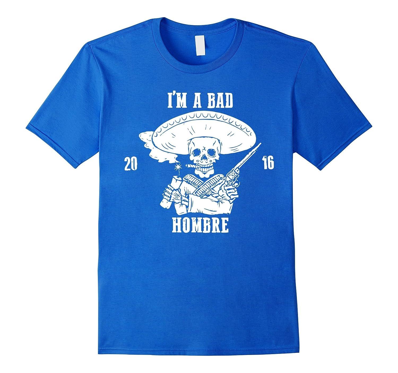 I'm Bad Hombre. Presidential Debate T-shirt-Art