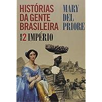 Histórias da Gente Brasileira. Império - Volume 2