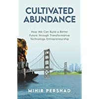 Cultivated Abundance: How We Can Build a Better Future through Transformative Technology Entrepreneurship