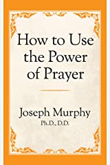How to Use the Power of Prayer Kindle Edition