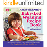 Annabel Karmel's Baby Led Weaning Recipe Book: 120 recipes to let your baby take the lead