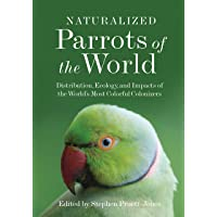Naturalized Parrots of the World: Distribution, Ecology, and Impacts of the World's Most Colorful Colonizers