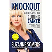 Knockout: Interviews with Doctors Who Are Curing Cancer--And How to Prevent Getting...