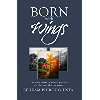 Born with Wings: The only limits to what is possible are the ones that we accept (English Edition)
